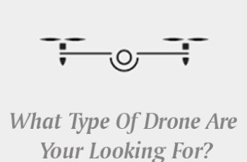 What Type Of Drone Are Your Looking For